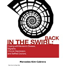 Back In The Swirl: Coping With Meniere's Disease, Migraine, Chronic Depression, and Baffled Doctors. (English Edition)