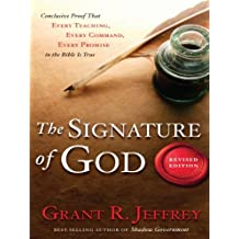 The Signature of God: Conclusive Proof That Every Teaching, Every Command, Every Promise in the Bible Is True by Dr Grant R Jeffrey (2010-07-21)