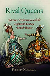 Rival Queens: Actresses, Performance, and the Eighteenth-Century British Theater by Felicity Nussbaum (2010-03-15)