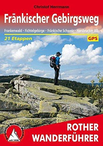 Fränkischer Gebirgsweg: Frankenwald. Fichtelgebirge. Fränkische Schweiz. Hersbrucker Alb. 21 Etappen. Mit GPS-Daten (Rother Wanderführer)