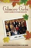 Gilmore Girls: Sieben Jahre in Stars Hollow - Der inoffizielle Guide zur Serie