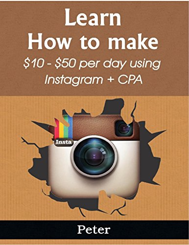 How To Make Money With Instagram & Affiliate Marketing: A Way To Earn Up To 50$ Per Day With Instagram & CPA Marketing