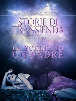 Maria Thea Chiodino - Storie di Transienda vol. 2 - La scelta di un padre (2014)