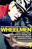 Wheelmen: Lance Armstrong, The Tour de France and the Greatest Sports Conspiracy Ever (Old Edition)