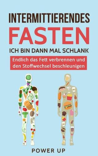 Intermittierendes Fasten: Ich bin dann mal schlank: Endlich das Fett verbrennen und den Stoffwechsel beschleunigen (Intervallfasten, 5 2 Diät, 16 8 Diät, Kurzzeitfasten, Fett verbrennen)
