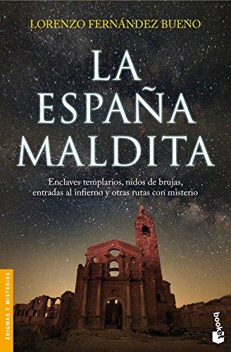 La España maldita: Enclaves templarios, nidos de brujas, entradas al infierno y otras rutas con misterio (Divulgación) por Lorenzo Fernández Bueno