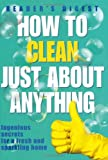 How to Clean Just About Anything: Ingenious Secrets for a Fresh and Sparkling Home (Readers Digest)
