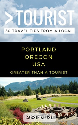 Greater Than a Tourist- Portland Oregon USA: 50 Travel Tips from a Local (English Edition)