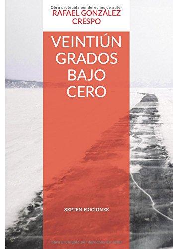 Descargar Libro Libro Veintiún grados bajo cero (Septem Littera) de Rafael González Crespo