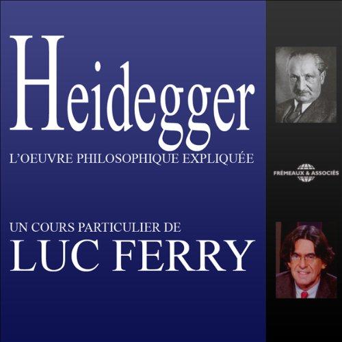 Heidegger: L'œuvre philosophique expliquée