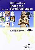 CRM Handbuch Reisen mit Vorerkrankungen: Ausgabe 2013
