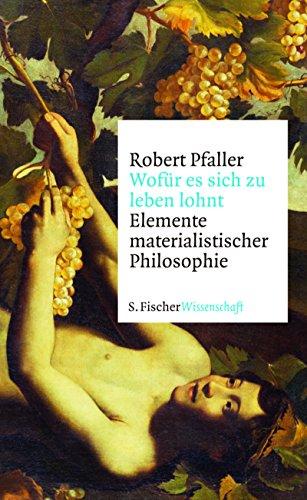 Wofür es sich zu leben lohnt: Elemente materialistischer Philosophie