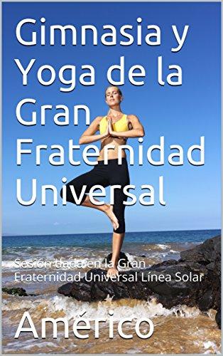 Gimnasia y Yoga de la Gran Fraternidad Universal: Sesión ...