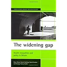The Widening Gap: Health Inequalities and Policy in Britain (Studies in Poverty, Inequality, and Social Exclusion)