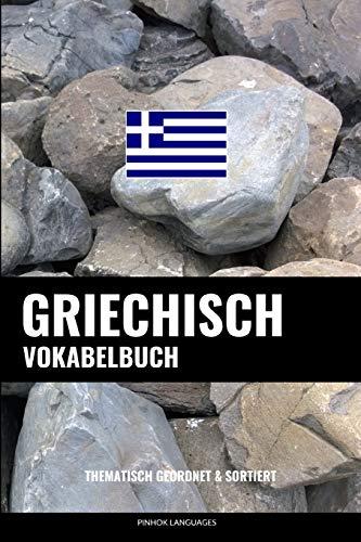 Griechisch Vokabelbuch: Thematisch Gruppiert & Sortiert