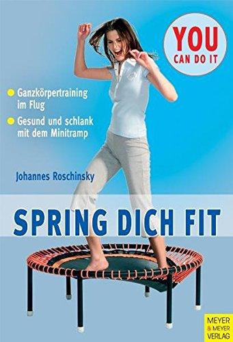 Spring dich fit: Gesund und schlank mit dem Minitramp (You can do it)