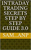 INTRADAY TRADING SECRETS STEP BY STEP GUIDE 3.0