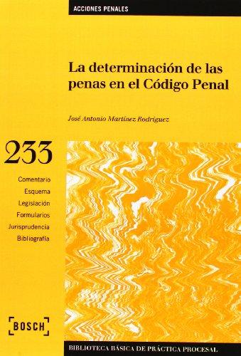 La determinación de las penas en el Código Penal (Biblioteca Básica de Práctica Procesal) por José Antonio Martínez Rodríguez
