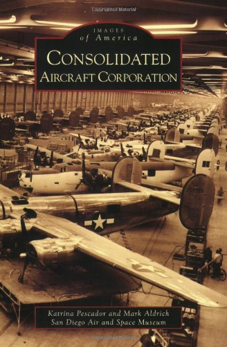 Consolidated Aircraft Corporation (Images of America) - Air-space Museum