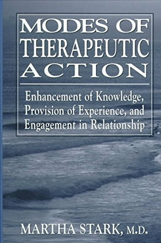 [Modes of Therapeutic Action: Enhancement of Knowledge, Provision of Experience, and Engagement in Relationship] (By: Martha Stark) [published: October, 2000]