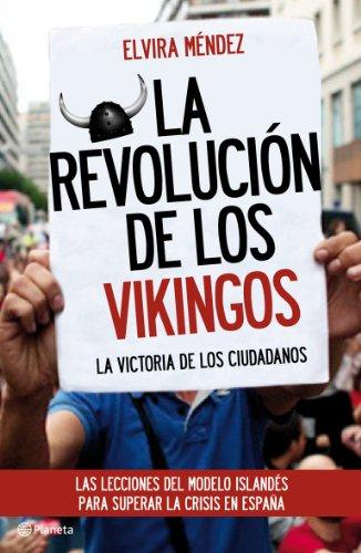 La revolución de los vikingos: La victoria de los ciudadanos. Las lecciones del modelo islandés para superar la crisis en España (volumen independiente nº 1) por Elvira Méndez Pinedo