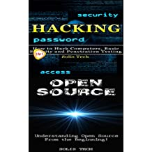 Hacking & Open Source: How to Hack Computers, Basic Security and Penetration Testing & Understanding Open Source From the Beginning! (English Edition)