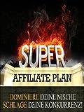 SUPER AFFILIATE PLAN - Geld verdienen als Affiliate, so werden auch Sie zukünfitger Super Affiliate