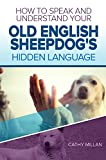#6: How To Speak And Understand Your Old English Sheepdog's Hidden Language: Fun and Fascinating Guide to The Inner World of Dogs