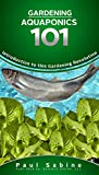 Gardening: Aquaponics 101: Introduction to a Gardening Revolution