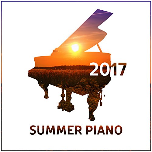 Summer Piano 2017 - Smooth Jazz, Instrumental French Music for Cafe & Restaurant, Relax (Smooth Instrumental Jazz)