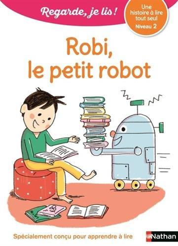 Regarde, je lis - Lecture CP Niveau 2 - Robi le petit robot