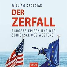 Der Zerfall: Europas Krisen und das Schicksal des Westens