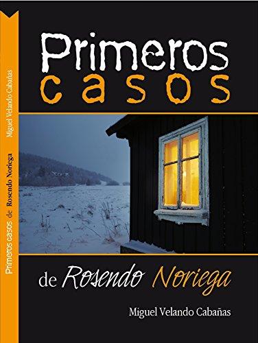 Primeros Casos de Rosendo Noriega por Miguel Velando Cabañas