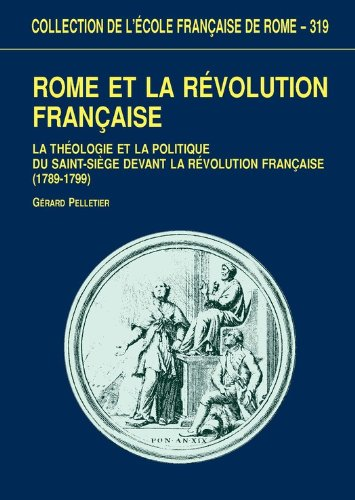 En ligne Rome et la Révolution française: La théologie politique et la politique du Saint-Siège devant la Révolution française (1789-1799) epub, pdf