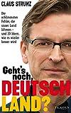 Geht's noch, Deutschland?: Die schlimmsten Fehler, die unser Land lähmen - und 20 Ideen, wie es wieder besser wird