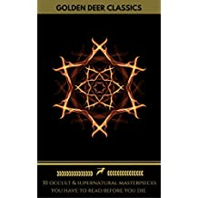 30 Occult & Supernatural masterpieces you have to read before you die (Golden Deer Classics) (English Edition)