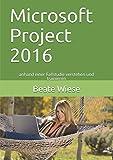 Microsoft Project 2016: anhand einer Fallstudie verstehen und trainieren