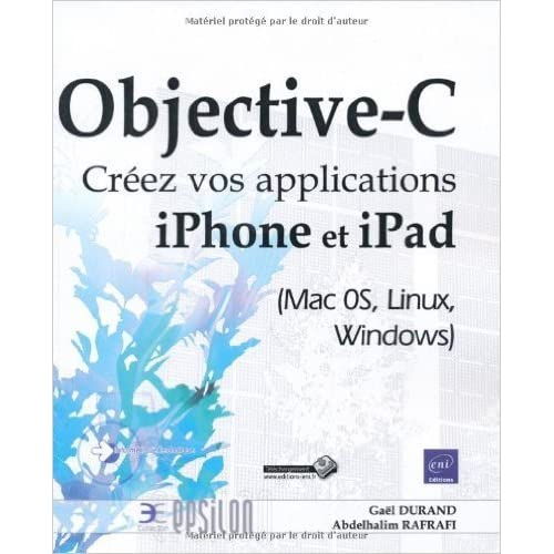 Objective-C - Créez vos applications iPhone et iPad (Mac 0S, Linux, Windows) de Durand Gaël ,Rafrafi Abdelhalim ( 10 janvier 2011 )