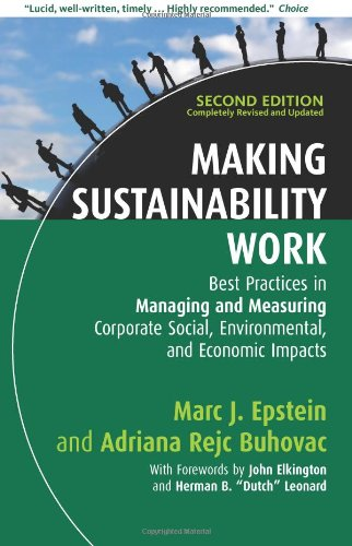 Making Sustainability Work: Best Practices in Managing and Measuring Corporate Social, Environmental