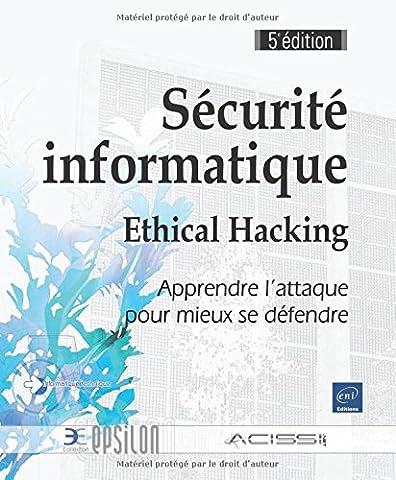 Sécurité informatique - Ethical Hacking : Apprendre l'attaque pour mieux se défendre (5e