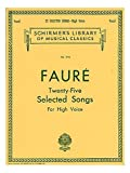 Gabriel Faure: Twenty-Five Selected Songs (High Voice). Für Hohe Stimme, Klavierbegleitung