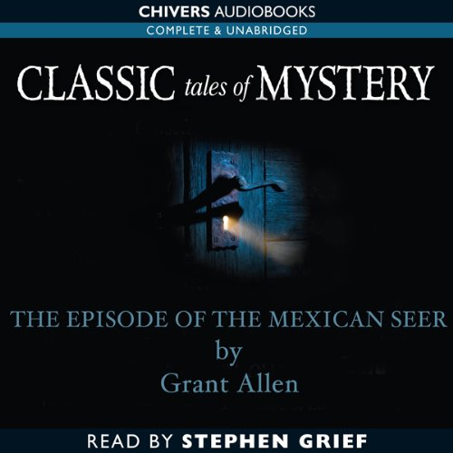 Classic Tales of Mystery: The Episode of the Mexican Seer  Audiolibri