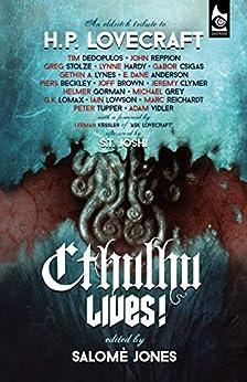 Cthulhu Lives!: An Eldritch Tribute to H. P. Lovecraft (English Edition) par [Dedopulos, Tim, Reppion, John, Stolze, Greg, Hardy, Lynne, Csigas, Gabor, Lynes, Gethin A.]