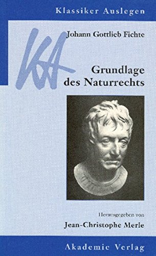 Johann Gottlieb Fichte: Grundlage des Naturrechts (Klassiker Auslegen, Band 24)