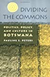 Front cover for the book Dividing The Commons: Politics, Policy, and Culture in Botswana by Pauline E. Peters