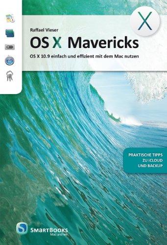 OS X Mavericks: OS X 10.9 einfach und effizient mit dem Mac nutzen - praktische Tipps zu iCloud und Backup