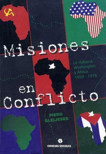 Misiones En Conflicto: La Habana, Washington Y Africa 1959-1976