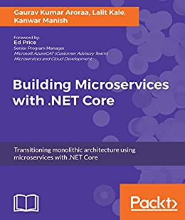 Building Microservices with .NET Core by [Aroraa, Gaurav Kumar, Kale, Lalit, Manish, Kanwar]