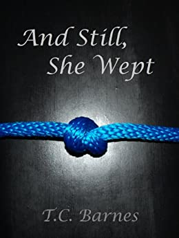 And Still, She Wept by [Barnes, T.C.]