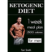 Ketogenic Diet: 1 week meal plan 2500 calories for men (ketogenic diet, ketogenic diet for beginners, ... diet mistakes, diet plan, diet guide) (English Edition)